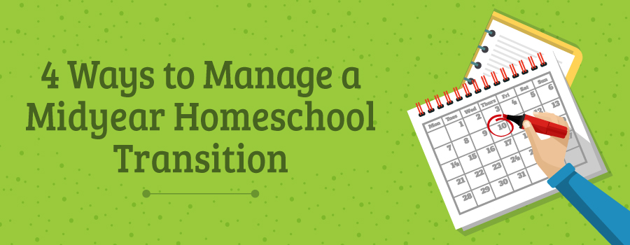4 Ways to Manage a Midyear Homeschool Transition